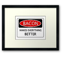 BACON MAKES EVERYTHING BETTER, FUNNY DANGER STYLE FAKE SAFETY SIGN Framed Print