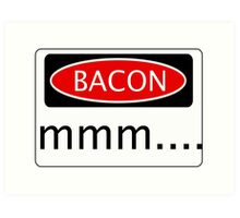 BACON mmm...., FUNNY DANGER STYLE FAKE SAFETY SIGN Art Print