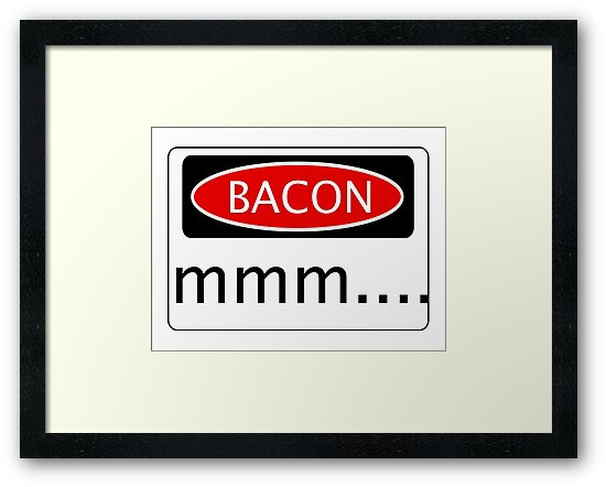 BACON mmm...., FUNNY DANGER STYLE FAKE SAFETY SIGN by DangerSigns