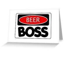 BEER BOSS, FUNNY DANGER STYLE FAKE SAFETY SIGN Greeting Card