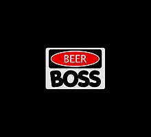 BEER BOSS, FUNNY DANGER STYLE FAKE SAFETY SIGN by DangerSigns