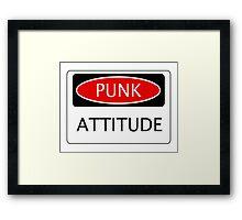 PUNK ATTITUDE, FUNNY FAKE SAFETY SIGN Framed Print