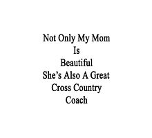 Not Only My Mom Is Beautiful She's Also A Great Cross Country Coach  by supernova23