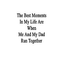 The Best Moments In My Life Are When Me And My Dad Run Together  by supernova23