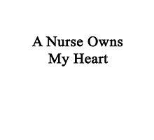 A Nurse Owns My Heart  by supernova23