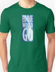 Eddie Would Go Unisex T-Shirt
