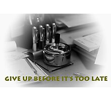 GIVE UP NOW!!!!!! Photographic Print