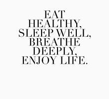 Eat Healthy, Sleep Well, Breathe Deeply, Enjoy Life. Unisex T-Shirt