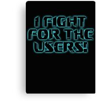 Fight 4 the Users! Canvas Print