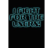 Fight 4 the Users! Photographic Print