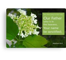 Our Father ~ Matthew 6:9 Canvas Print