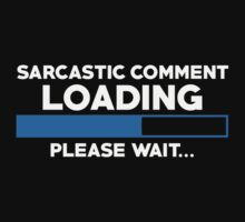 Sarcastic Comment Loading Please Wait T-shirt by musthavetshirts