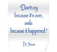 """Dr. Seuss, """"Don't cry because it's over, smile because it happened.""""  Poster"""