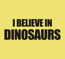 I Believe In Dinosaurs Kids Clothes