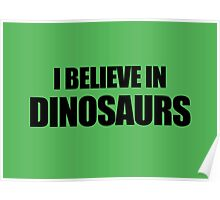 I Believe In Dinosaurs Poster