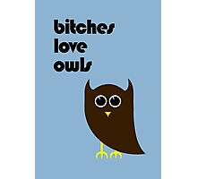 Bitches Love Owls Photographic Print