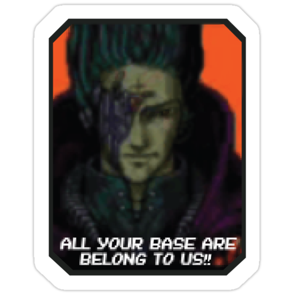 ALL YOUR BASE ARE BELONG TO US by tastypaper