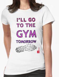 I'll Go To The Gym Tomorrow T-Shirt