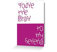 You're the Blair to my Serena Greeting Card