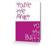 You're the Angel to my Buffy Greeting Card