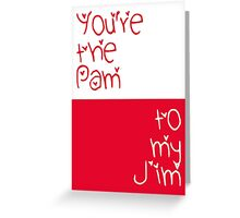 You're the Pam to my Jim Greeting Card