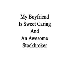 My Boyfriend Is Sweet Caring And An Awesome Stockbroker  by supernova23