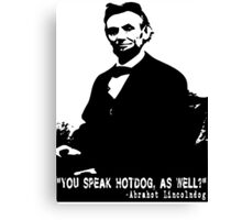 Abe Lincoln: You Speak Hotdog as Well? Canvas Print