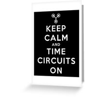 Keep Calm and Time Circuits On ! Greeting Card