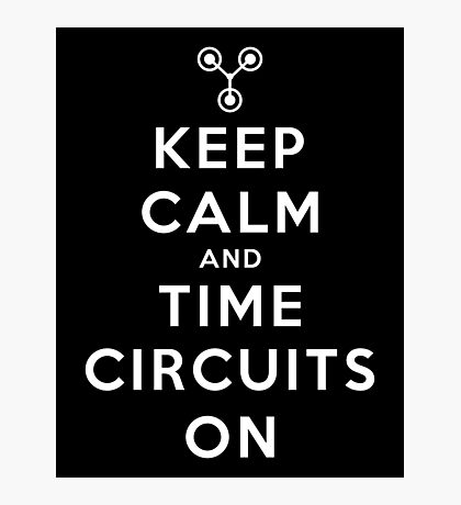 Keep Calm and Time Circuits On ! Photographic Print