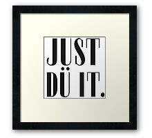 Just dű it. Framed Print