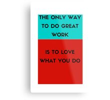 The only way to do great work is to love what you do Metal Print