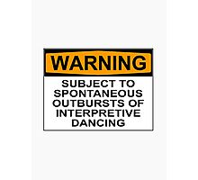 WARNING: SUBJECT TO SPONTANEOUS OUTBURSTS OF INTERPRETIVE DANCING Photographic Print