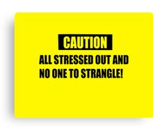 Funny Warning for the overly stressed Canvas Print