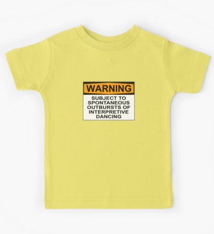 WARNING: SUBJECT TO SPONTANEOUS OUTBURSTS OF INTERPRETIVE DANCING Kids Tee
