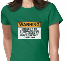 WARNING: SUBJECT TO SPONTANEOUS OUTBURSTS OF INTERPRETIVE DANCING Womens Fitted T-Shirt