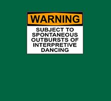 WARNING: SUBJECT TO SPONTANEOUS OUTBURSTS OF INTERPRETIVE DANCING T-Shirt