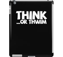 Think ...or thwim. iPad Case/Skin