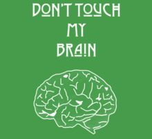 Don't touch my brain Kids Tee