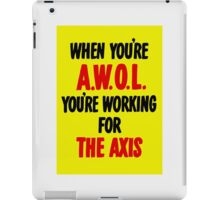 When You're AWOL You're Working For The Axis  iPad Case/Skin