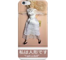 I am a doll iPhone Case/Skin