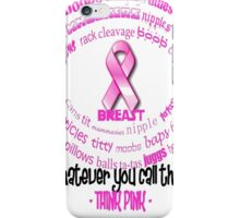 Breasts, Whatever You Call Them Think Pink iPhone Case/Skin