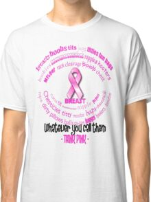 Breasts, Whatever You Call Them Think Pink Classic T-Shirt