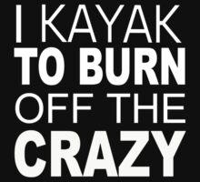 I Kayak To Burn Off The Crazy - TShirts & Hoodies by funnyshirts2015