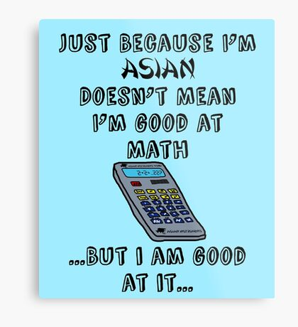 Just Because I'm Asian... Metal Print