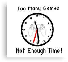 Too Many Games Not Enough Time! Canvas Print