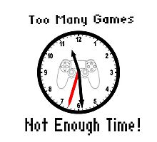 Too Many Games Not Enough Time! Photographic Print