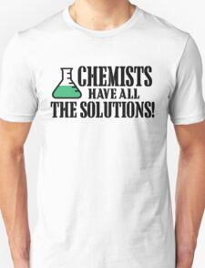 CHEMISTS HAVE ALL THE SOLUTIONS! Unisex T-Shirt