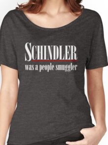 Schindler was a people smuggler Women's Relaxed Fit T-Shirt