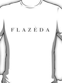 """""""FLAZÉDA"""" Quote from Pearl Liaison  T-Shirt"""