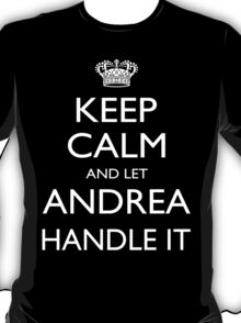 Keep Calm And Let Andrea Handle It - TShirts & Hoodies T-Shirt